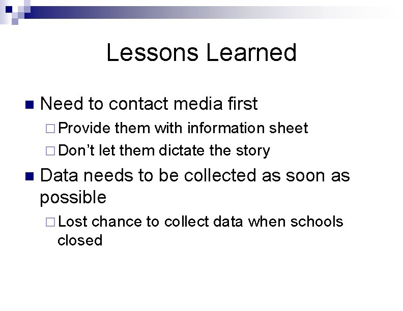 Lessons Learned n Need to contact media first ¨ Provide them with information sheet