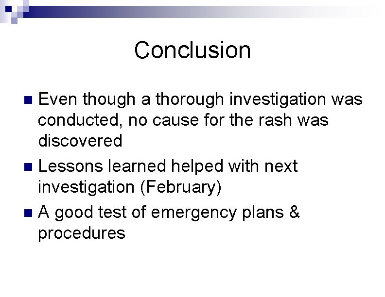 Conclusion Even though a thorough investigation was conducted, no cause for the rash was