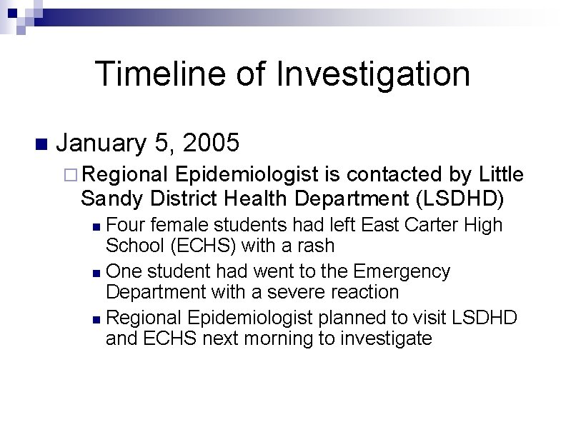 Timeline of Investigation n January 5, 2005 ¨ Regional Epidemiologist is contacted by Little