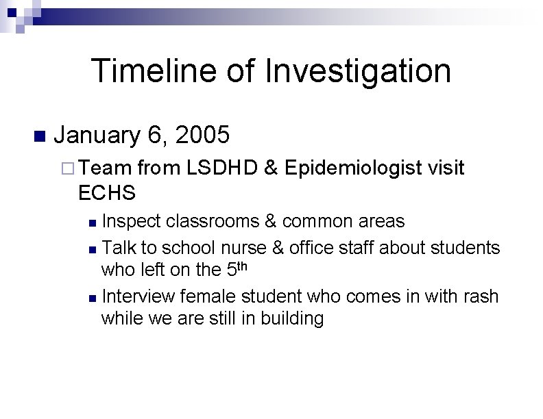 Timeline of Investigation n January 6, 2005 ¨ Team from LSDHD & Epidemiologist visit