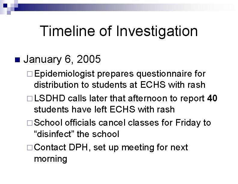 Timeline of Investigation n January 6, 2005 ¨ Epidemiologist prepares questionnaire for distribution to