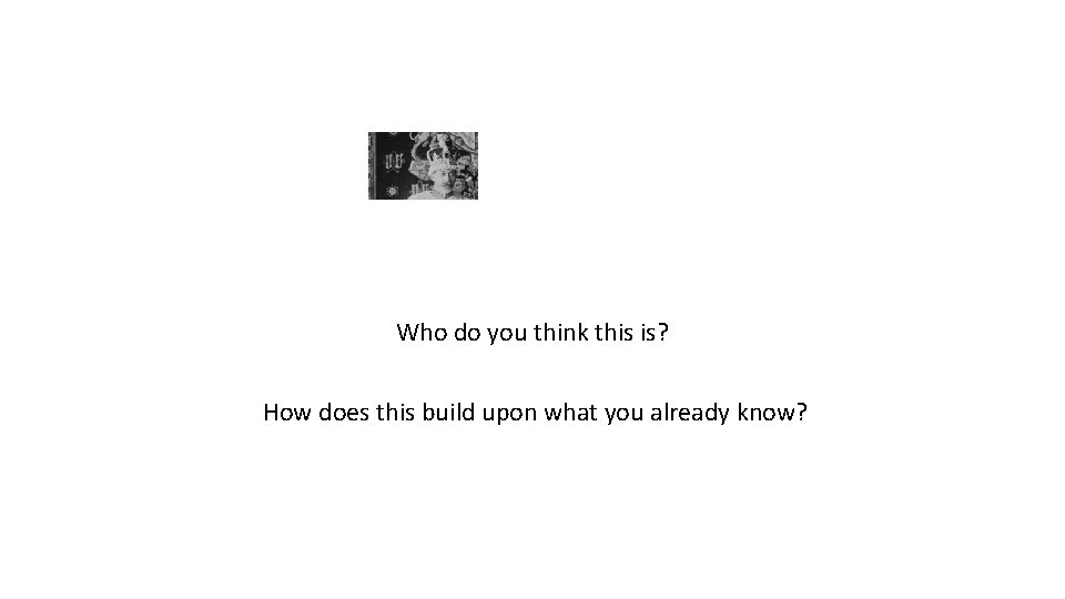 Who do you think this is? How does this build upon what you already
