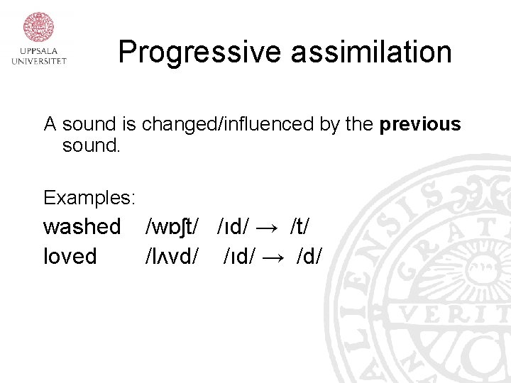 Progressive assimilation A sound is changed/influenced by the previous sound. Examples: washed loved /wɒʃt/