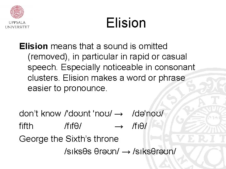 Elision means that a sound is omitted (removed), in particular in rapid or casual