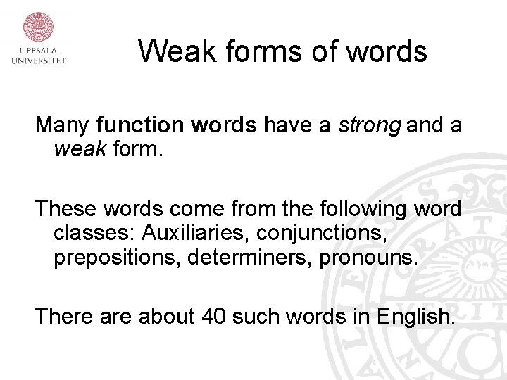 Weak forms of words Many function words have a strong and a weak form.