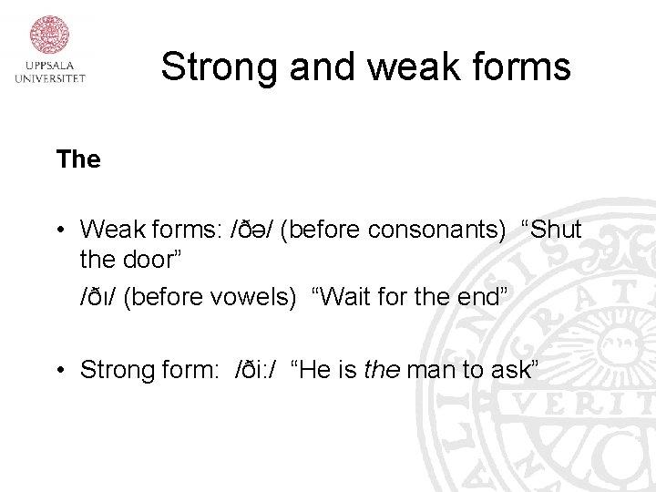 "Strong and weak forms The • Weak forms: /ðə/ (before consonants) ""Shut the door"""