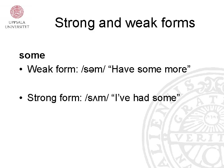 """Strong and weak forms some • Weak form: /səm/ """"Have some more"""" • Strong"""
