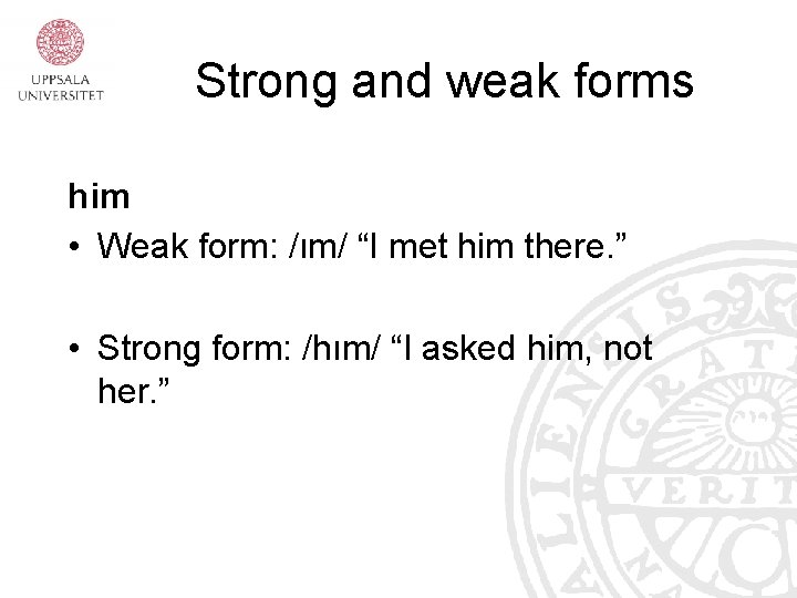 """Strong and weak forms him • Weak form: /ım/ """"I met him there. """""""