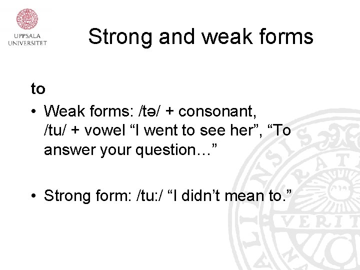 Strong and weak forms to • Weak forms: /tə/ + consonant, /tu/ + vowel