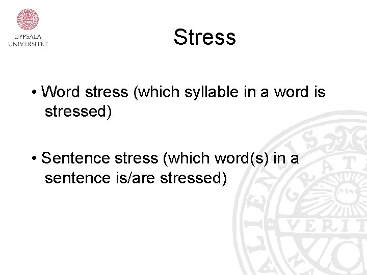 Stress • Word stress (which syllable in a word is stressed) • Sentence stress