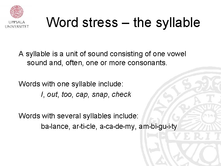 Word stress – the syllable A syllable is a unit of sound consisting of