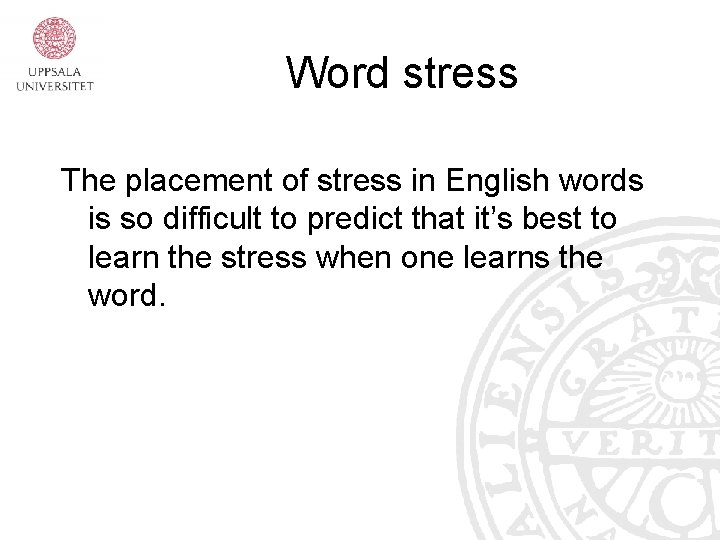 Word stress The placement of stress in English words is so difficult to predict