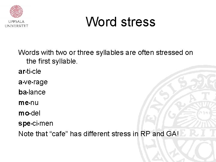 Word stress Words with two or three syllables are often stressed on the first