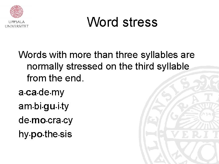 Word stress Words with more than three syllables are normally stressed on the third