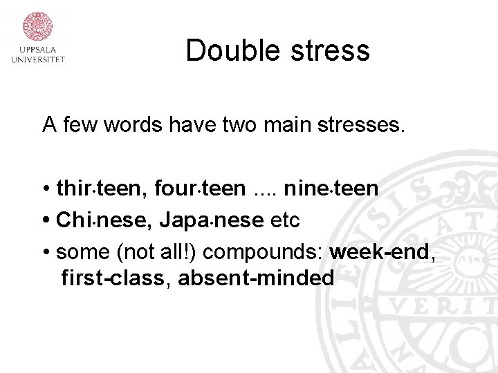 Double stress A few words have two main stresses. • thir • teen, four
