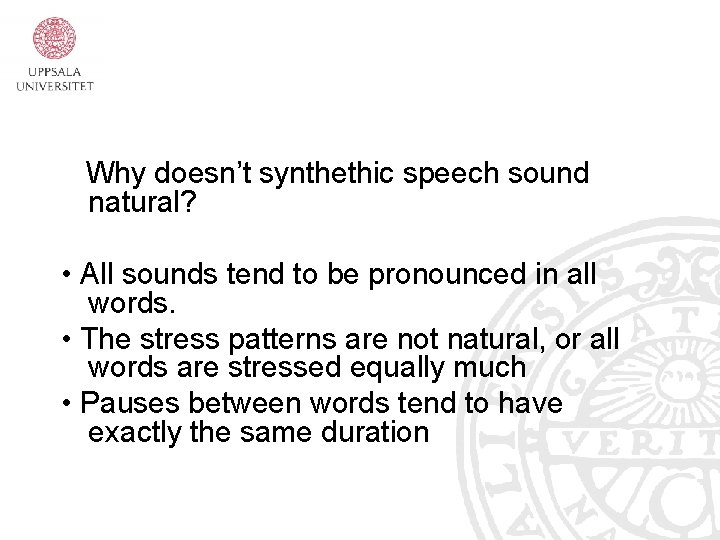 Why doesn't synthethic speech sound natural? • All sounds tend to be pronounced in