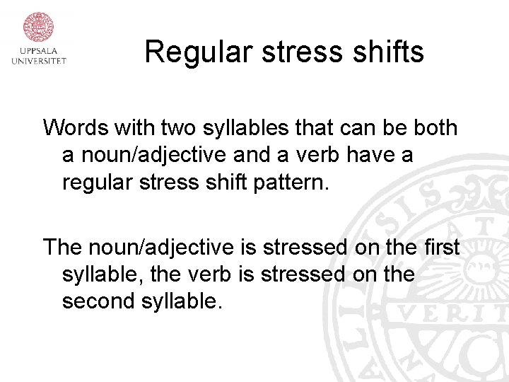 Regular stress shifts Words with two syllables that can be both a noun/adjective and
