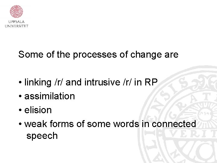 Some of the processes of change are • linking /r/ and intrusive /r/ in