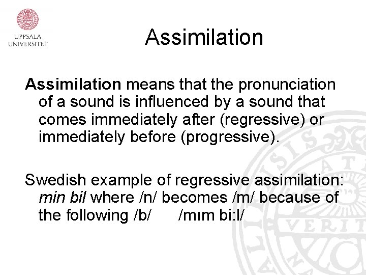 Assimilation means that the pronunciation of a sound is influenced by a sound that