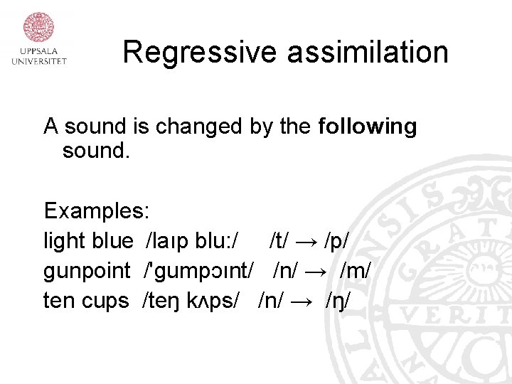 Regressive assimilation A sound is changed by the following sound. Examples: light blue /laıp