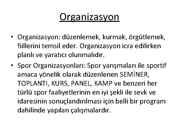Organizasyon • Organizasyon: düzenlemek, kurmak, örgütlemek, fiillerini temsil eder. Organizasyon icra edilirken planlı ve