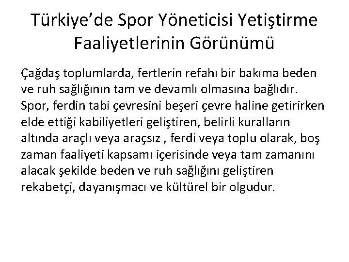Türkiye'de Spor Yöneticisi Yetiştirme Faaliyetlerinin Görünümü Çağdaş toplumlarda, fertlerin refahı bir bakıma beden ve