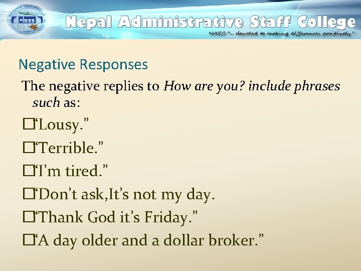 """Negative Responses The negative replies to How are you? include phrases such as: �""""Lousy."""