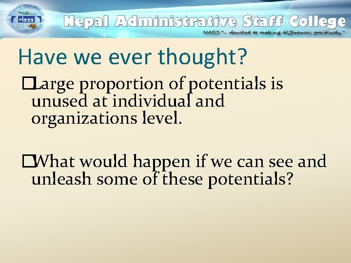 Have we ever thought? �Large proportion of potentials is unused at individual and organizations