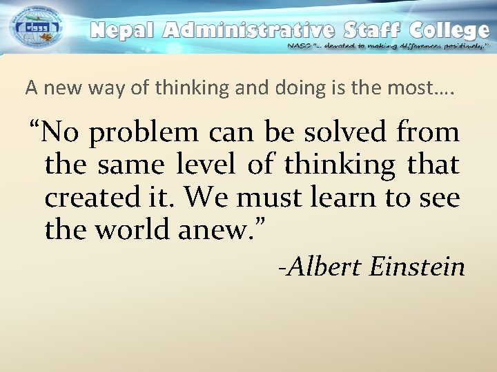 """A new way of thinking and doing is the most…. """"No problem can be"""