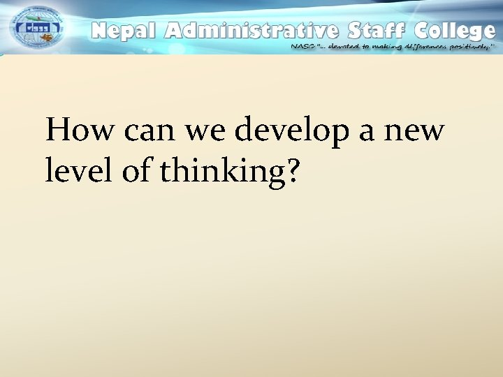 How can we develop a new level of thinking?