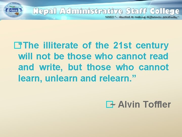 """�""""The illiterate of the 21 st century will not be those who cannot read"""