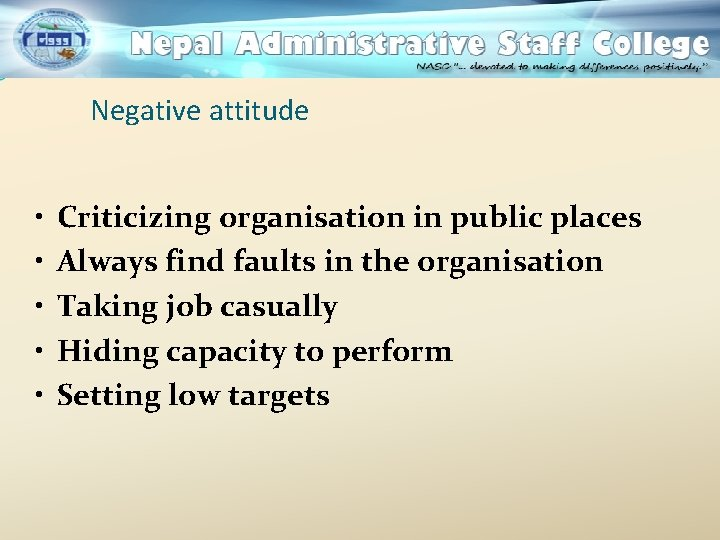 Negative attitude • • • Criticizing organisation in public places Always find faults in