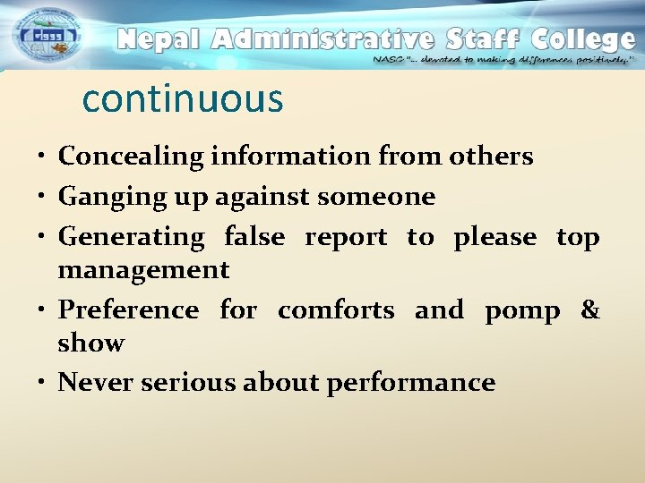 continuous • Concealing information from others • Ganging up against someone • Generating false