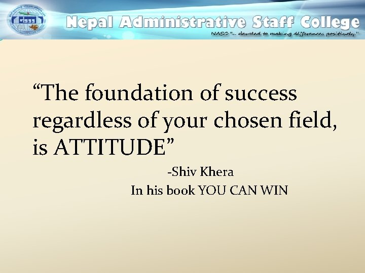 """""""The foundation of success regardless of your chosen field, is ATTITUDE"""" -Shiv Khera In"""