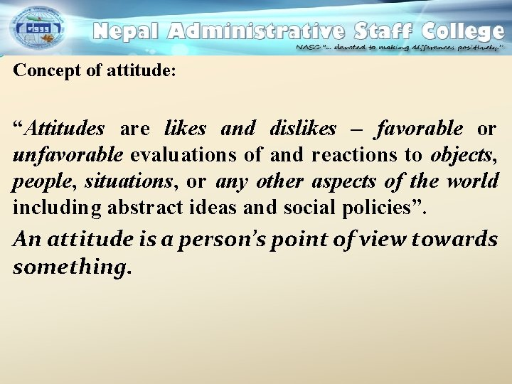"""Concept of attitude: """"Attitudes are likes and dislikes – favorable or unfavorable evaluations of"""