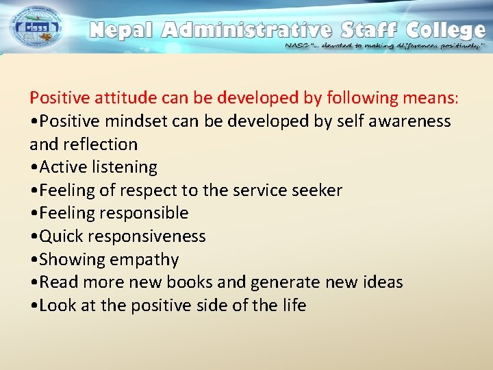 Positive attitude can be developed by following means: • Positive mindset can be developed