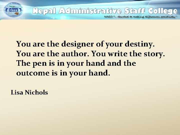 You are the designer of your destiny. You are the author. You write the