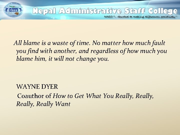 All blame is a waste of time. No matter how much fault you find