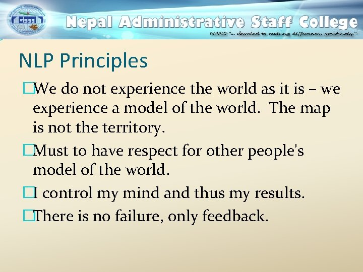 NLP Principles �We do not experience the world as it is – we experience