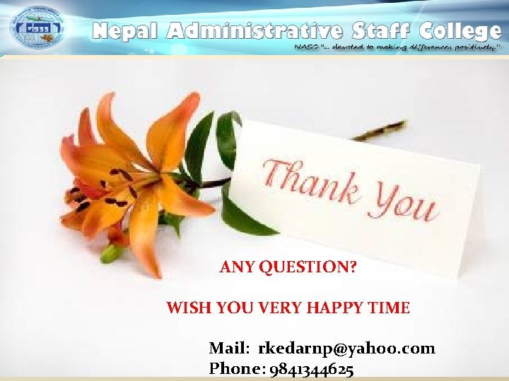 ANY QUESTION? WISH YOU VERY HAPPY TIME Mail: rkedarnp@yahoo. com Phone: 9841344625