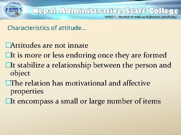 Characteristics of attitude… �Attitudes are not innate �It is more or less enduring once