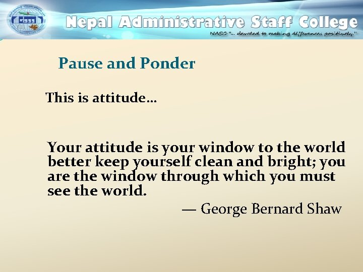 Pause and Ponder This is attitude… Your attitude is your window to the world