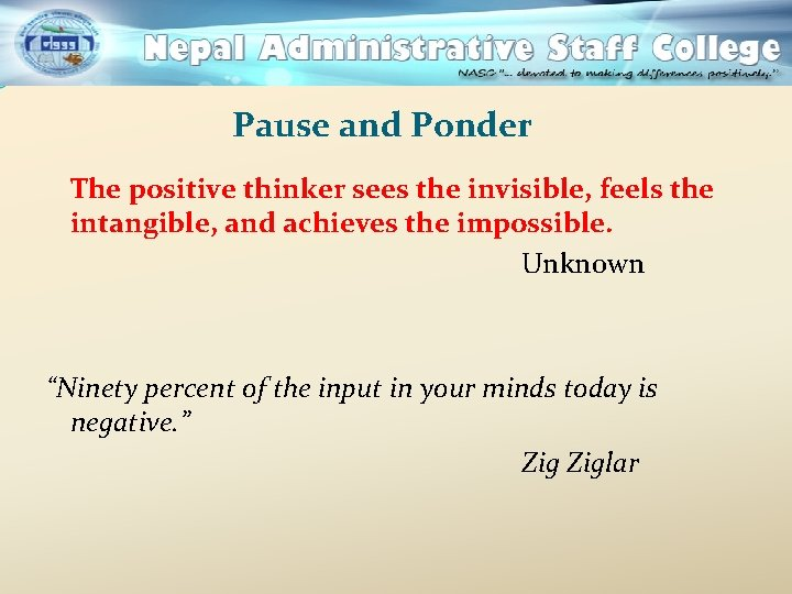 Pause and Ponder The positive thinker sees the invisible, feels the intangible, and achieves