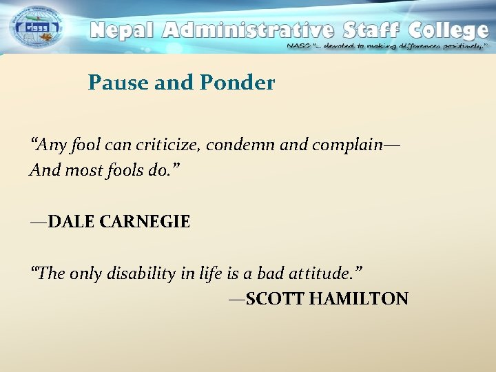 """Pause and Ponder """"Any fool can criticize, condemn and complain— And most fools do."""