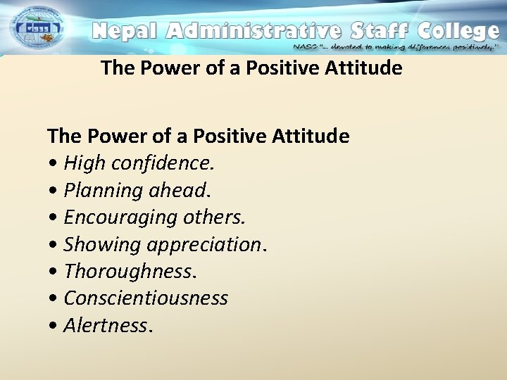 The Power of a Positive Attitude • High confidence. • Planning ahead. • Encouraging
