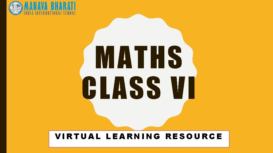 MATHS CLASS VI VIRTUAL LEARNING RESOURCE