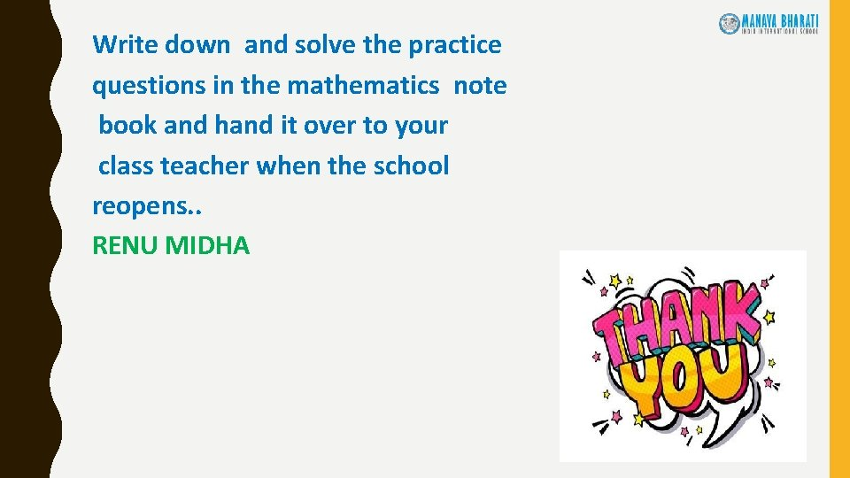 Write down and solve the practice questions in the mathematics note book and hand