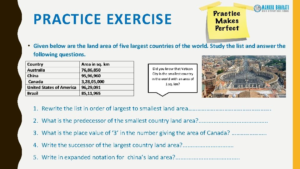 PRACTICE EXERCISE • Given below are the land area of five largest countries of