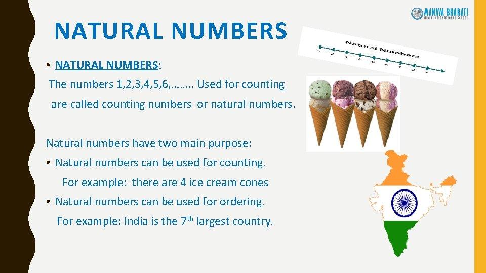 NATURAL NUMBERS • NATURAL NUMBERS: The numbers 1, 2, 3, 4, 5, 6, …….