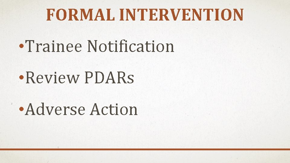 FORMAL INTERVENTION • Trainee Notification • Review PDARs • Adverse Action